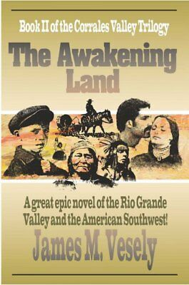 Awakening Land : A Novel of the Rio Grande Valley, Paperback by Vesely, James...