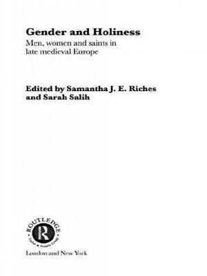 Gender and Holiness : Men, Women and Saints in Late Medieval Europe, Paperbac...