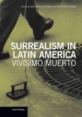 Surrealism in Latin America : Vivisimo Muerto, Paperback by Ades, Dawn (EDT);...