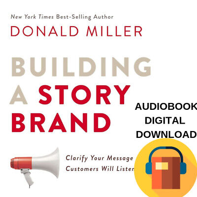 Building a StoryBrand Clarify Your Message So Customers Will Listen (AUDIOBOOK)