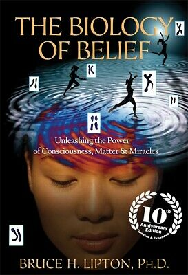 The Biology of Belief, Bruce H. Lipton