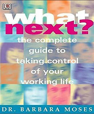 What Next?: The Complete Guide to Taking Control of Your Working Life, Moses, Ba