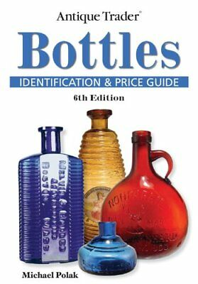 Antique Trader Bottles Identification & Price Guide by Polak Michael