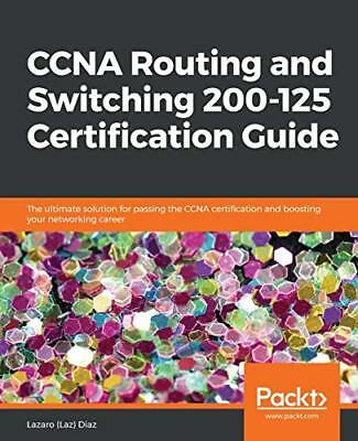 CCNA Routing & Switching 200-125 Certification Guide: The ultimate solution f…