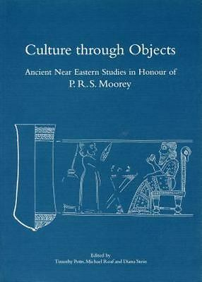 Culture through Objects: Ancient Near Eastern Studies in Honour of P. R. S. Moor