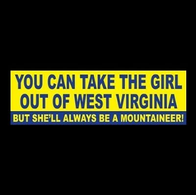 """""""YOU CAN TAKE THE GIRL OUT OF WEST VIRGINIA ..."""" Mountaineers STICKER wvu state"""