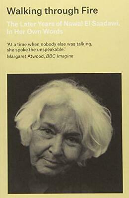 Walking through Fire: The Later Years of Nawal El Saadawi, In Her Own Words by E