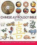 The Chinese Astrology Bible: The Definitive Guide to Using the Chinese Zodiac b