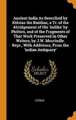 Ancient India As Described by Kt Sias the Knidian, a Tr. of the Abridgement of H