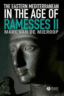 Eastern Mediterranean in the Age of Ramesses II, Paperback by Van De Mieroop,...