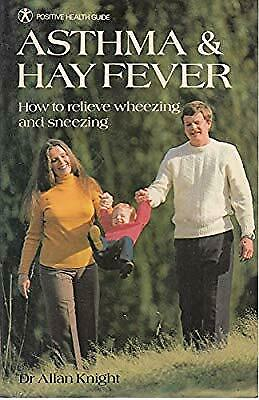 Asthma and Hay Fever: How to Relieve Wheezes and Sneezes (Positive Health Guide)