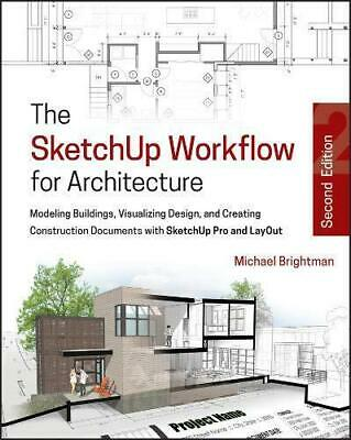 The SketchUp Workflow for Architecture: Modeling Buildings, Visualizing Design,