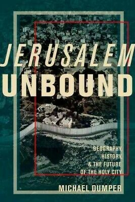 Jerusalem Unbound : Geography, History, and the Future of the Holy City, Hard...