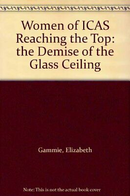 Women of ICAS Reaching the Top: the Demise of the ... by Duncan, Fiona Paperback