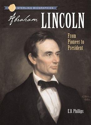 Sterling Biographies(R): Abraham Lincoln: From Pioneer to President