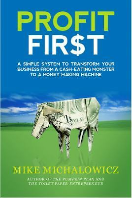 Profit First A Simple System to Transform Your Business from a Cash-Eating Monst