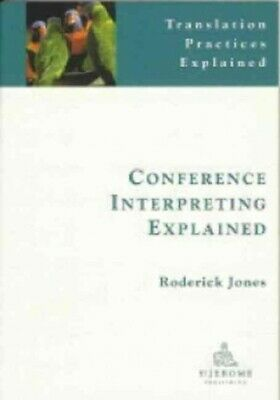 Conference Interpreting Explained, Paperback by Jones, Roderick, ISBN 1900650...