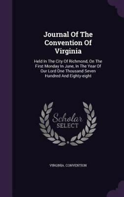 Journal of the Convention of Virginia: Held in the City of Richmond, on the Firs