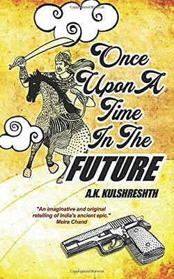 Once Upon a Time in the Future Kulshreshth, A. K.New Book