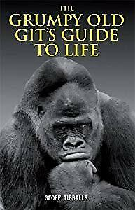 The Grumpy Old Gits Guide to Life, Tibballs, Geoff, Used; Very Good Book
