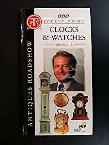 """Antiques Roadshow"" Pocket Guide: Clocks and Watches, Bull, Simon, Used; Good Bo"