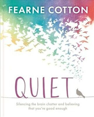 Quiet : Learning to Silence the Brain Chatter and Believing That You're Good ...