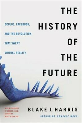 The History of the Future: Oculus, Facebook, and the Revolution That Swept Virtu