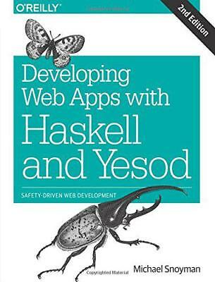 Developing Web Apps with Haskell and Yesod: Safety-Driven Web Development by Mic