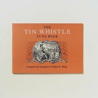 The Tin Whistle Tune Book : Thirty-Eight Tunes Appropriat... by William E. White