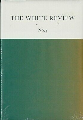 The White Review - Issue 3 - Arts & Literature