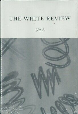 The White Review - Issue 6 - Arts & Literature