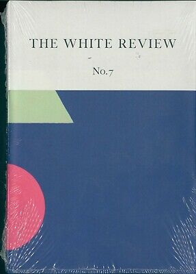 The White Review - Issue 7 - Arts & Literature