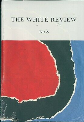 The White Review - Issue 8 - Arts & Literature