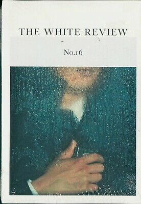 The White Review - Issue 16 - Arts & Literature