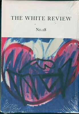 The White Review - Issue 18 - Arts & Literature