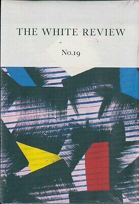 The White Review - Issue 19 - Arts & Literature