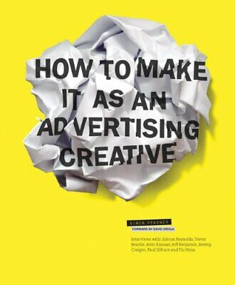How to Make It as an Advertising Creative,Simon Veksner