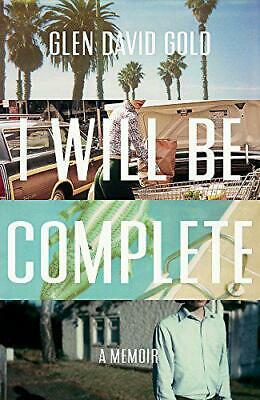 I Will Be Complete: A memoir by Gold, Glen David, NEW Book, FREE & FAST Delivery