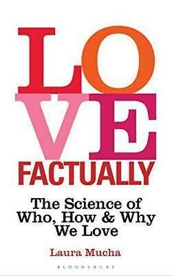 Love Factually: The Science of Who, How and Why We Love by Mucha, Laura, NEW Boo