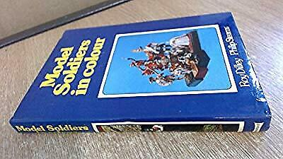 Model Soldiers in Colour, Roy Dilley & Philip Stearns, Used; Good Book