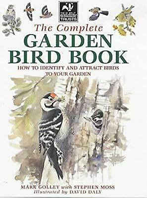 The Complete Garden Bird Book: How to Identify and Attract Birds to Your Garden,