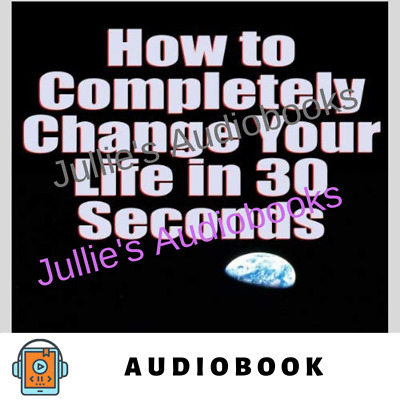 AUDIOBOOK - How to Completely Change Your Life in 30 Seconds by Earl Nightingale
