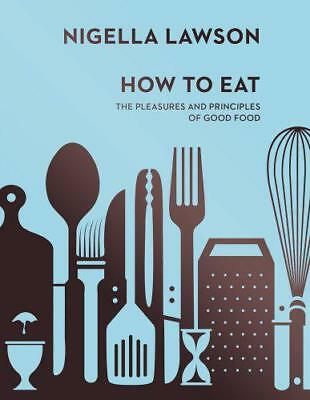 How To Eat: The Pleasures and Principles of Good Food (Nigella Collection) by La