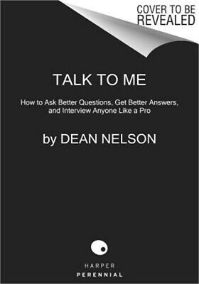 Talk to Me: How to Ask Better Questions, Get Better Answers, and Interview Anyon