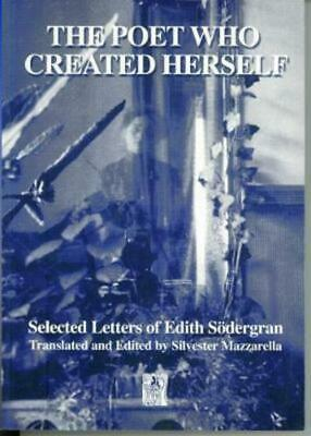 The Poet Who Created Herself: Selected Letters of Edith Sodergran by Silvester