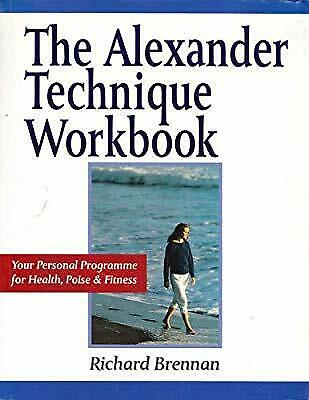 The Alexander Technique Workbook: Your Personal Programme for Health, Poise and