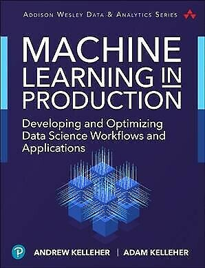 Machine Learning in Production : Developing and Optimizing Data Science Workf...