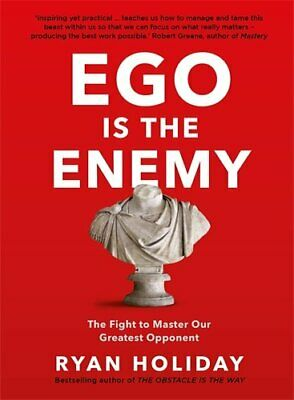 Ego is the Enemy: The Fight to Master Our Greatest Opponent by Holiday, Ryan The