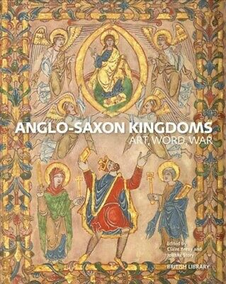 Anglo-Saxon Kingdoms : Art, Word, War, Paperback by Breay, Claire (EDT); Stor...