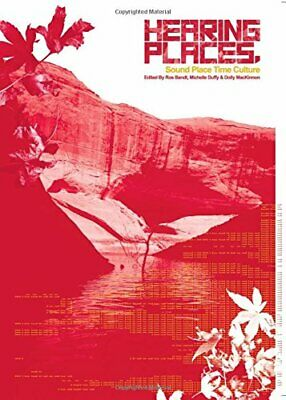 Hearing Places: Sound, Place, Time and Culture by Bandt, Duffy, MacKinnon New..